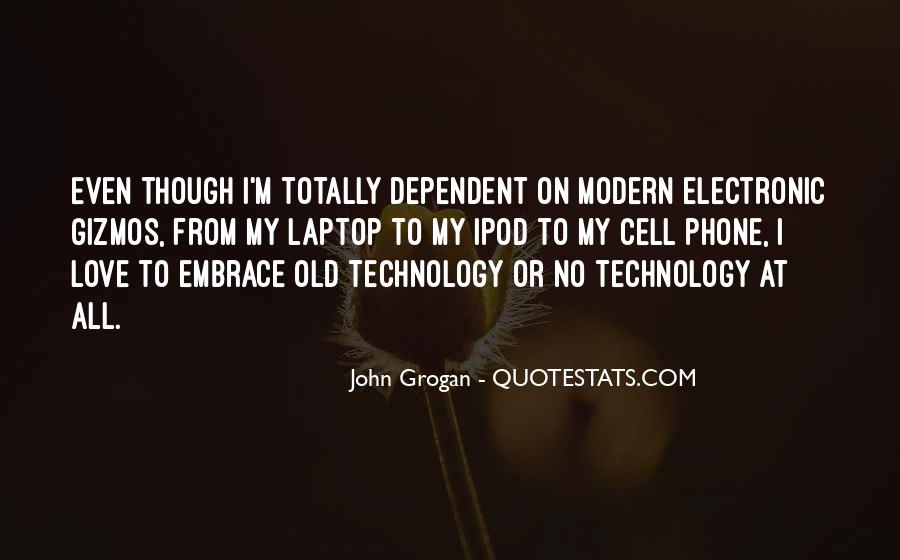 Too Dependent On Technology Quotes #478129