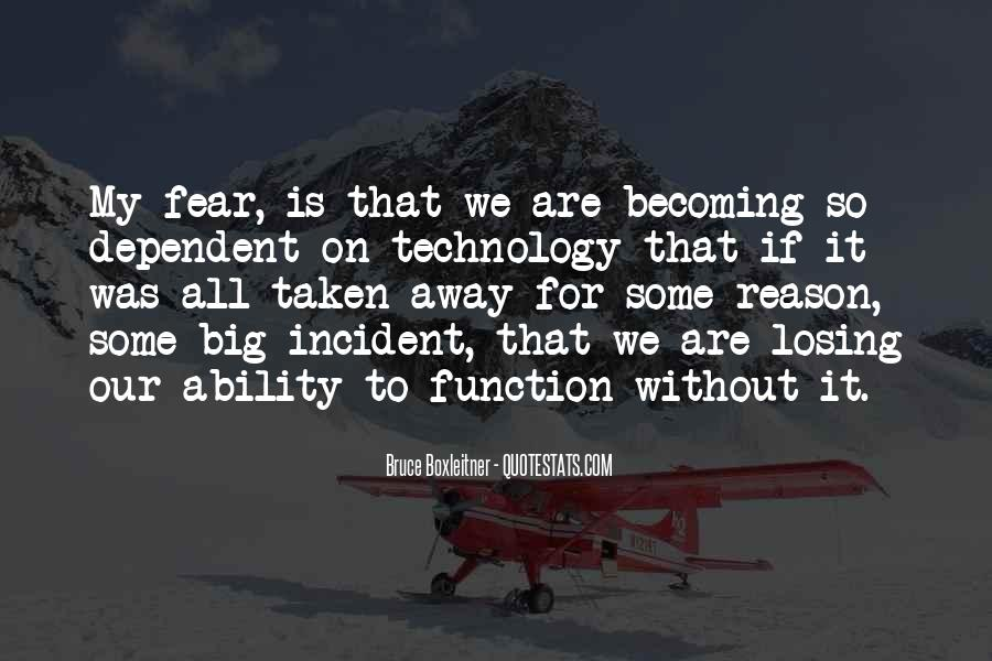 Too Dependent On Technology Quotes #607483