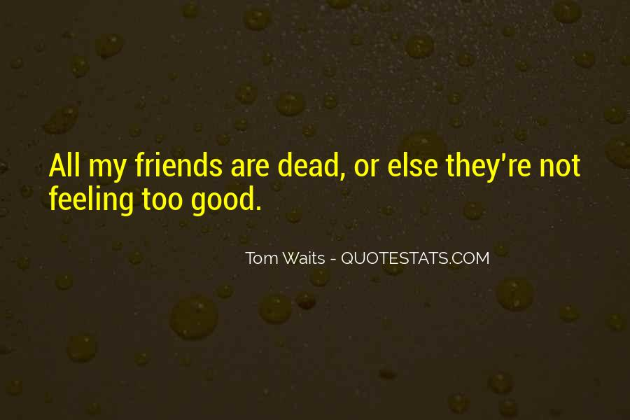 Too Good Friends Quotes #31990