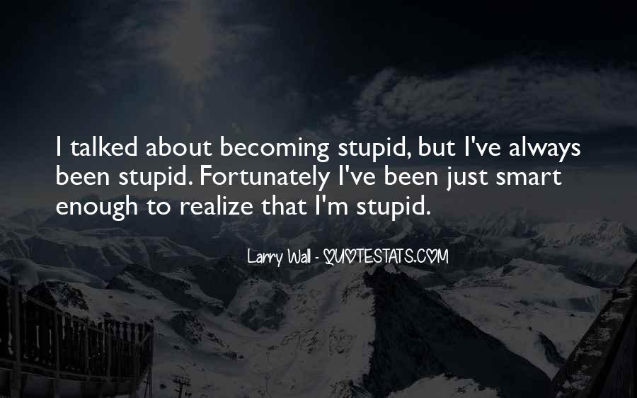 Too Stupid To Realize Quotes #1445665