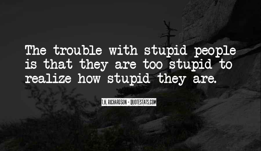 Too Stupid To Realize Quotes #273715