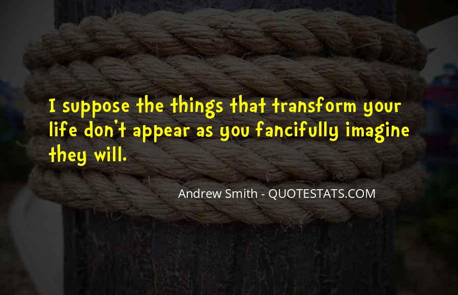 Transform Your Life Quotes #1489096