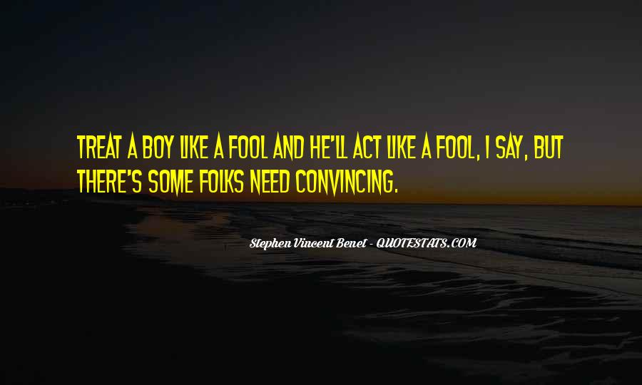 Treat Me Like A Fool Quotes #1528757