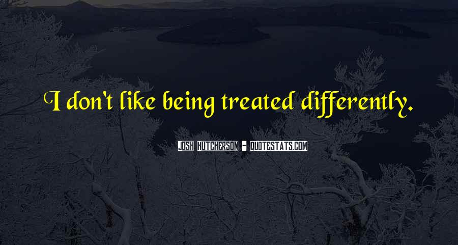 Treated Differently Quotes #1405113