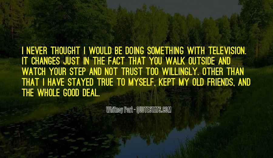 Trust True Friends Quotes #1003936