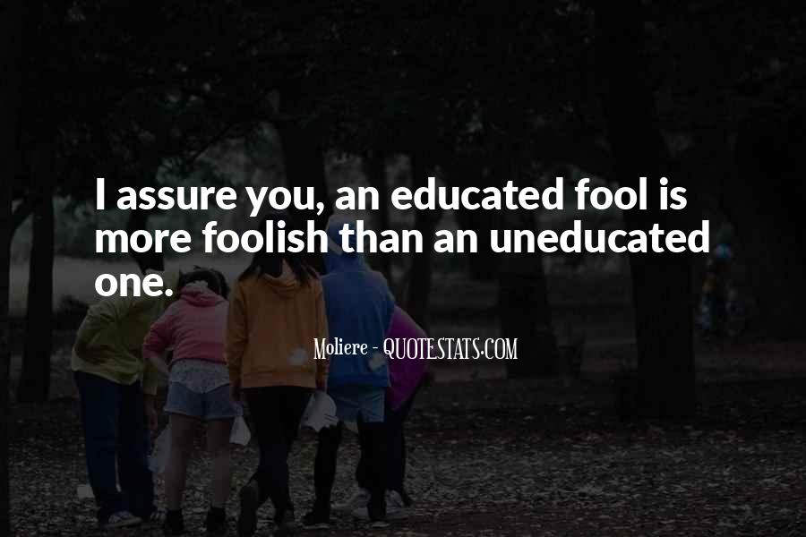 Uneducated Fool Quotes #1449864