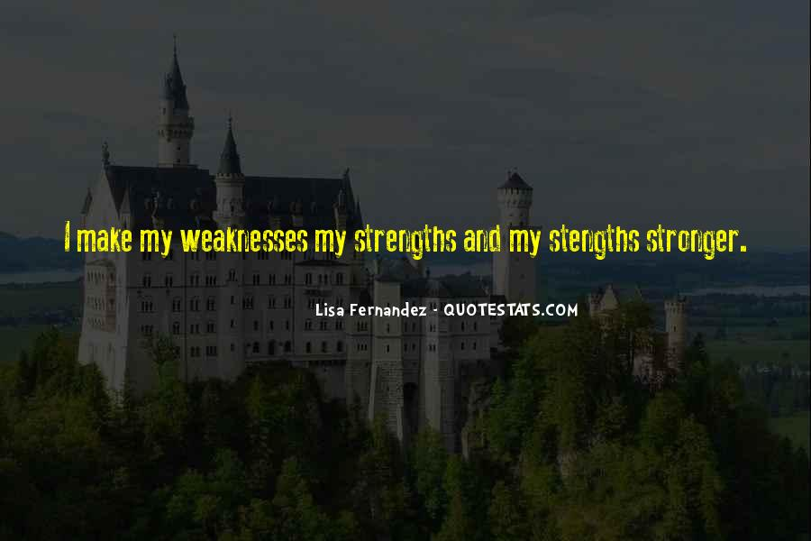 Quotes About Weaknesses And Strengths #345001