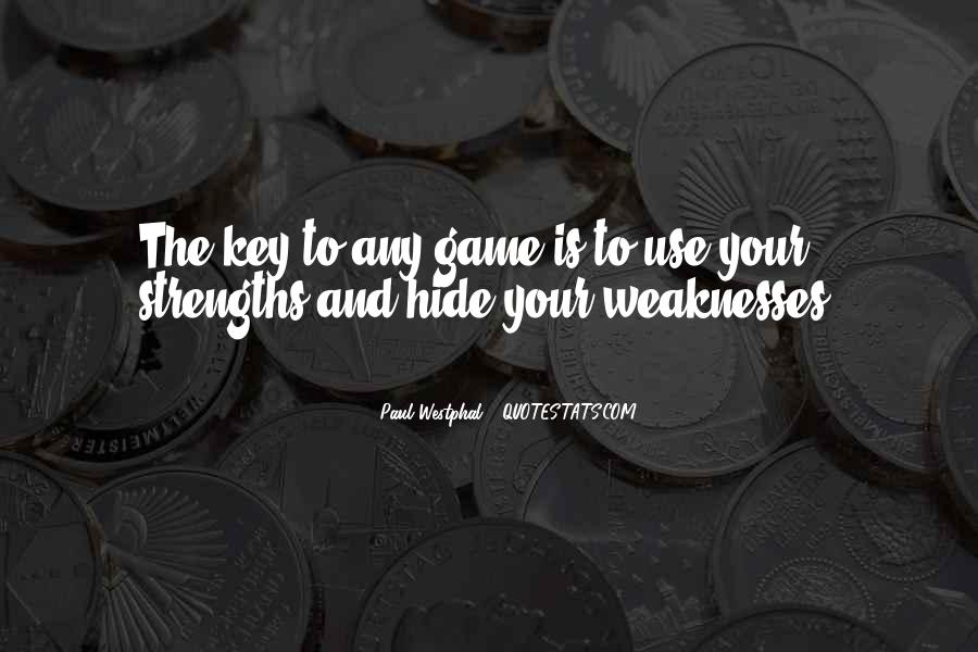 Quotes About Weaknesses And Strengths #506848