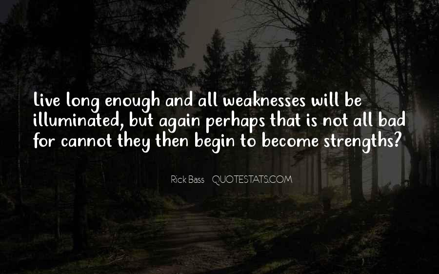 Quotes About Weaknesses And Strengths #732324