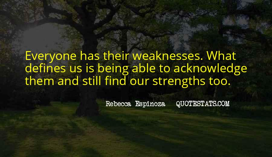 Quotes About Weaknesses And Strengths #853849
