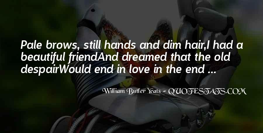W B Yeats Love Quotes #1270703
