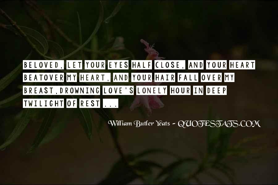 W B Yeats Love Quotes #1752807