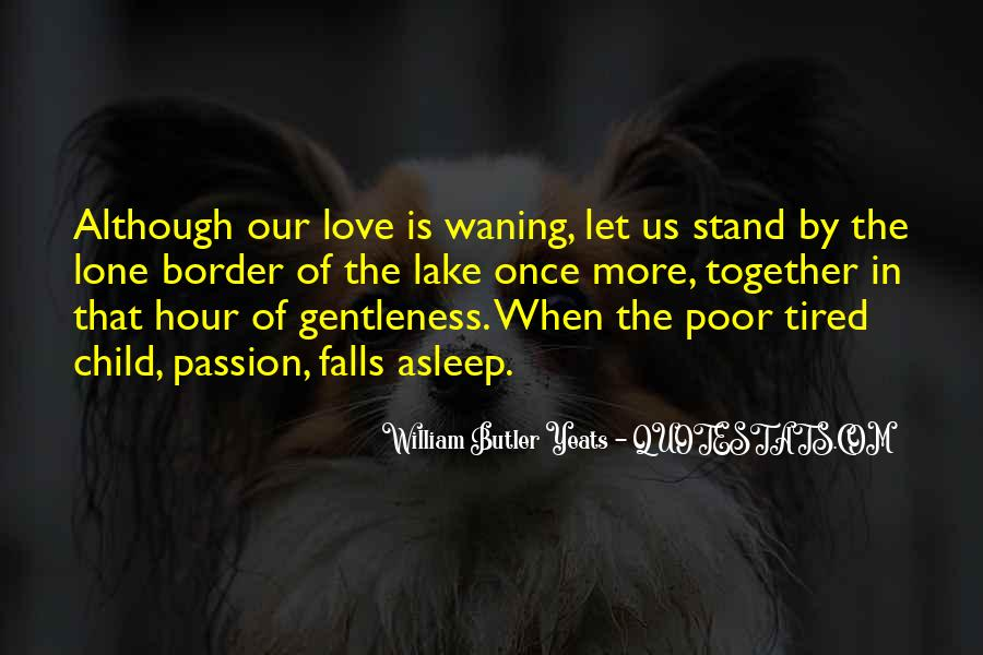 W B Yeats Love Quotes #187512