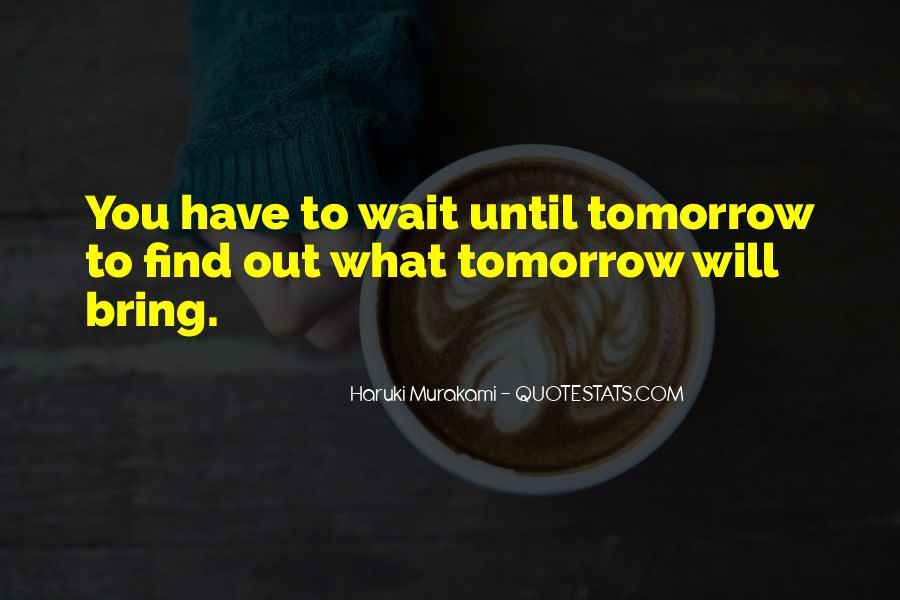 Wait Until Tomorrow Quotes #537647