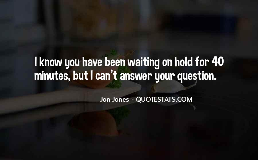 Waiting For Answers Quotes #804207