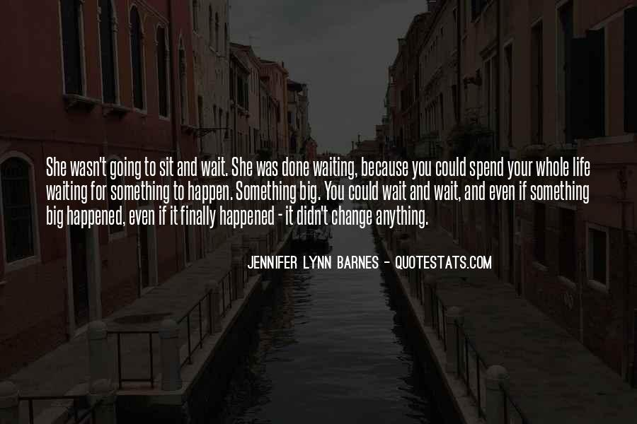 Waiting Something Happen Quotes #1081310