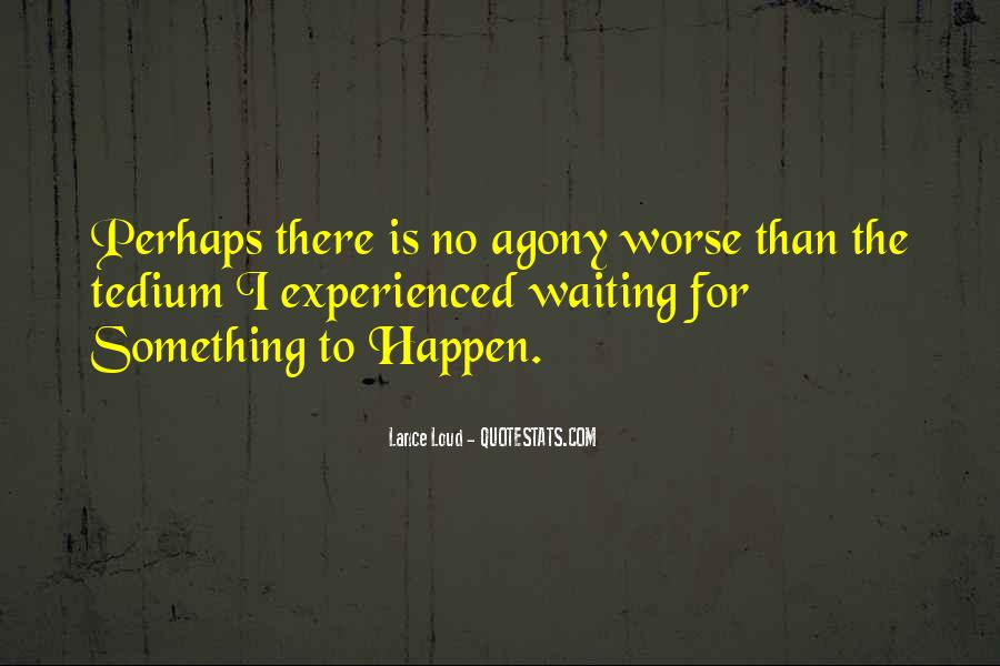Waiting Something Happen Quotes #895985