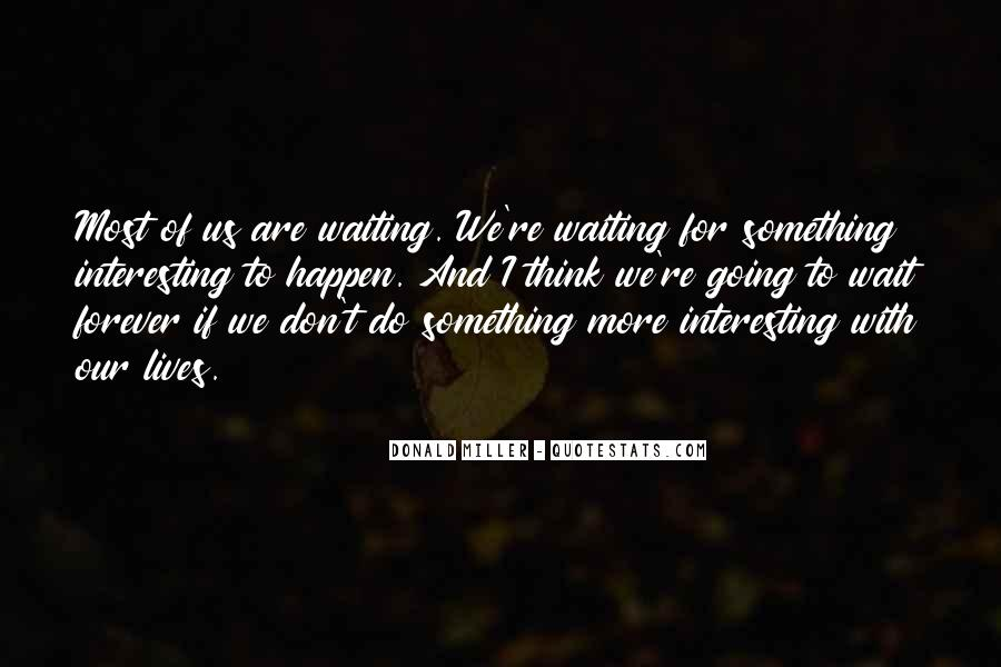 Waiting Something Happen Quotes #993808