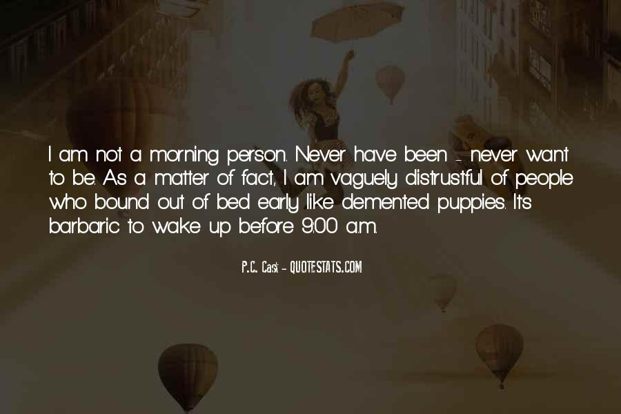 Wake Up Early This Morning Quotes #124986