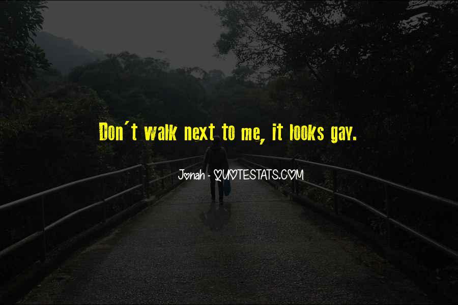 Walk Next To Me Quotes #379948