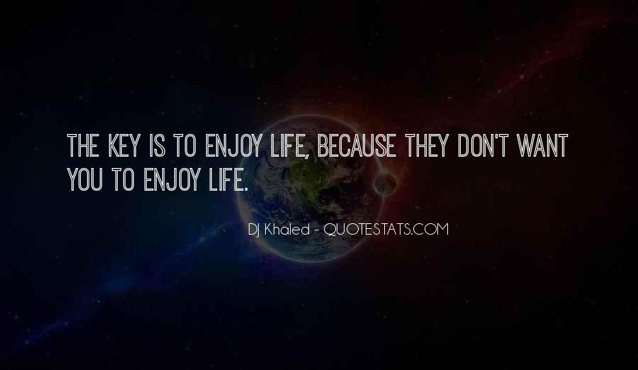 Want To Enjoy Life Quotes #1258759
