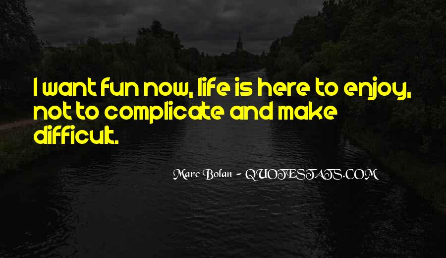 Want To Enjoy Life Quotes #705472