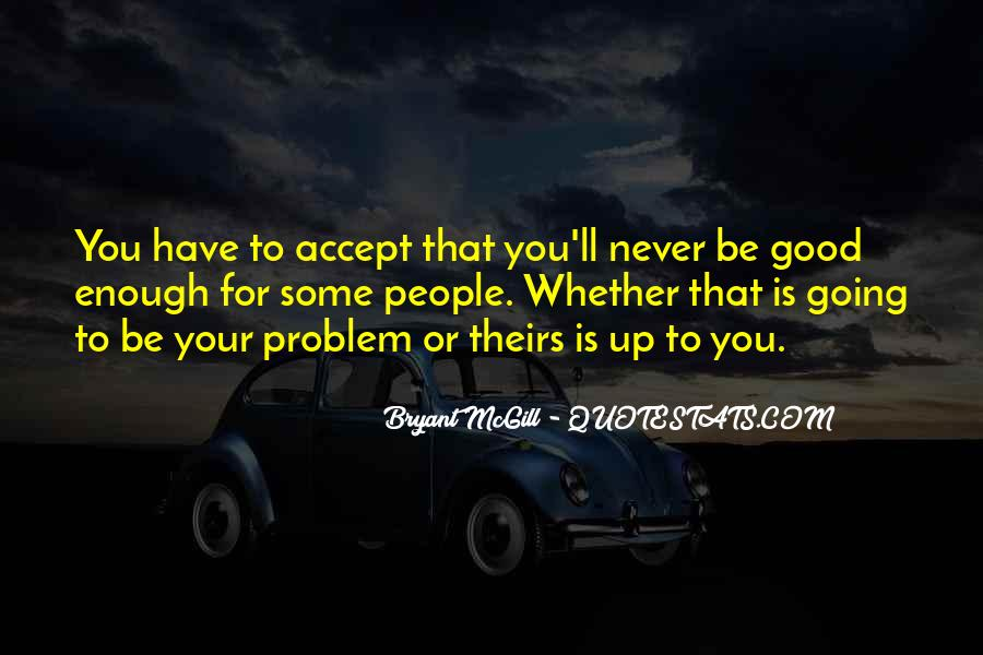 Quotes About Never Having Enough #38413