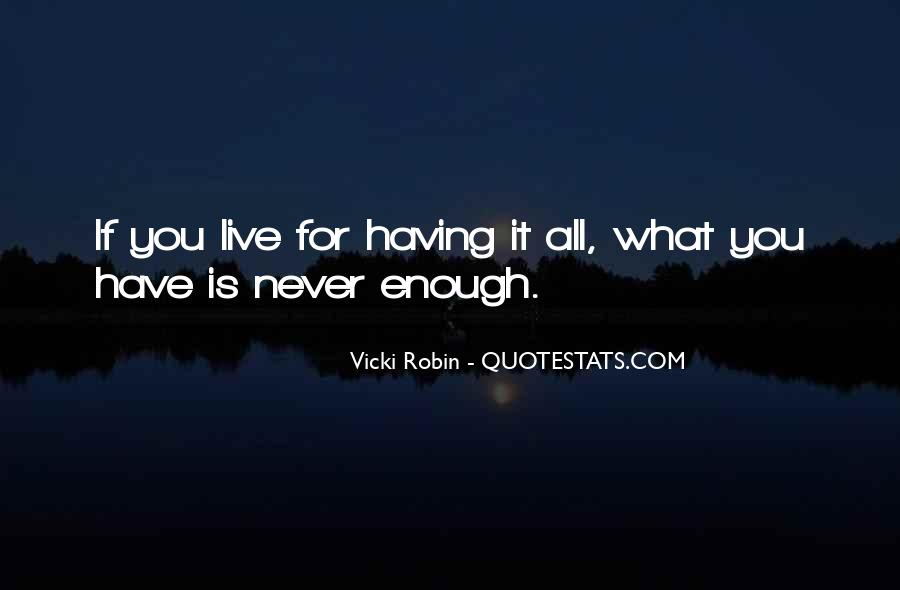 Quotes About Never Having Enough #623356