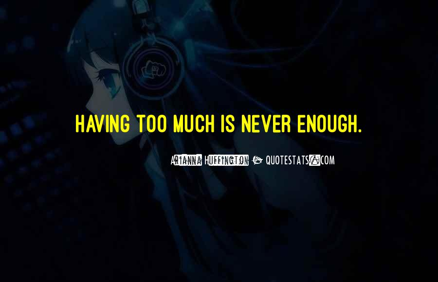 Quotes About Never Having Enough #634173
