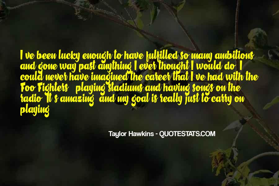 Quotes About Never Having Enough #715441