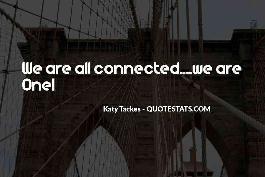 We All Are Connected Quotes #845517