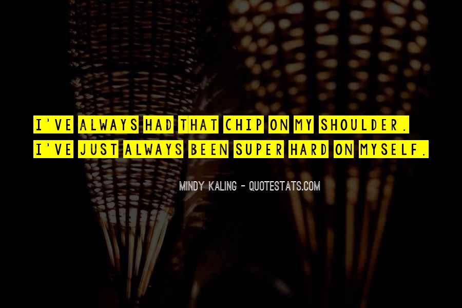 Quotes About Chips On Shoulders #56790