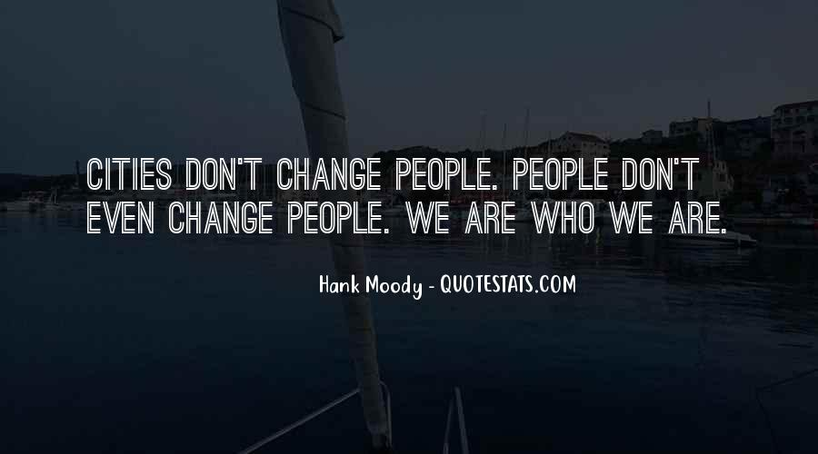 We Don't Change Quotes #173581