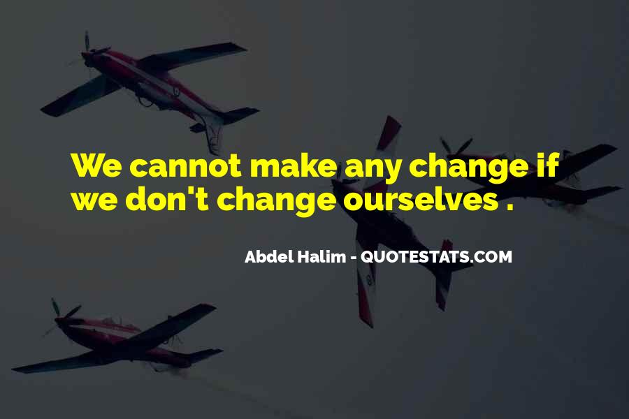 We Don't Change Quotes #319632
