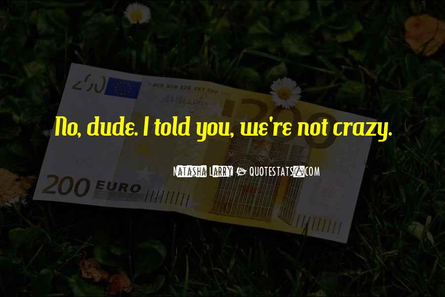 We're Not Crazy Quotes #908625