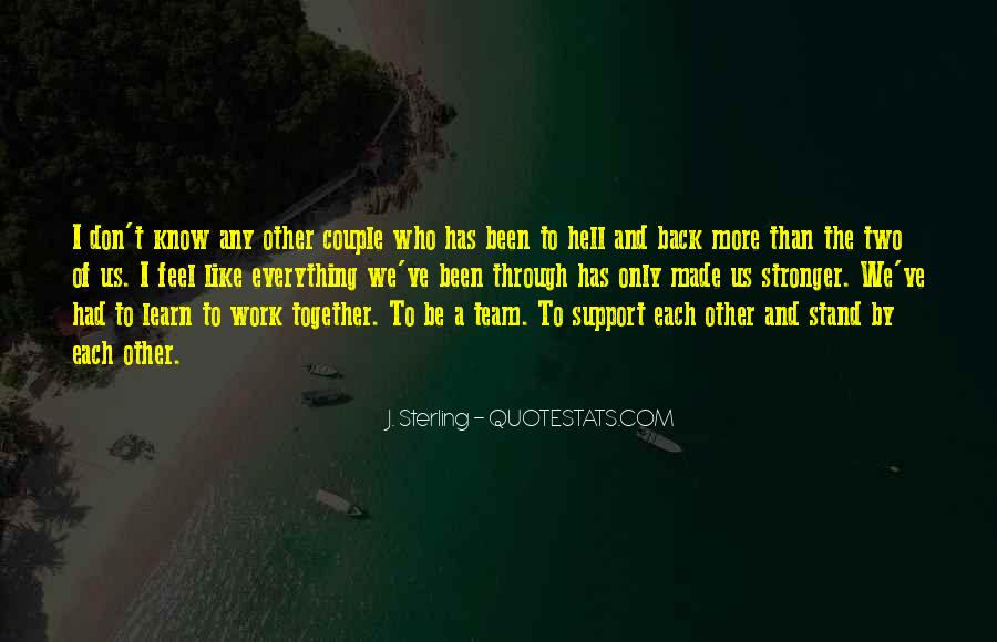 We've Been Through Everything Together Quotes #416605