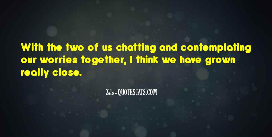 We've Grown Up Together Quotes #275013