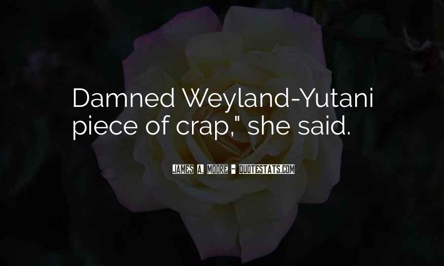 Weyland Yutani Quotes #54928