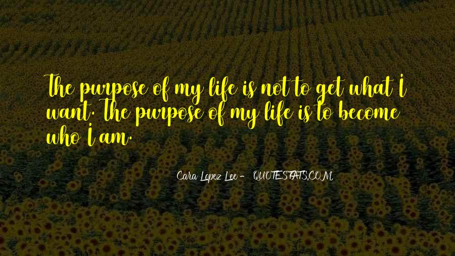 What Is The Purpose Of Life Quotes #317761