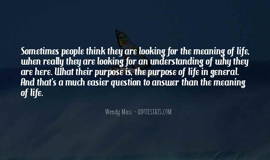 What Is The Purpose Of Life Quotes #446320