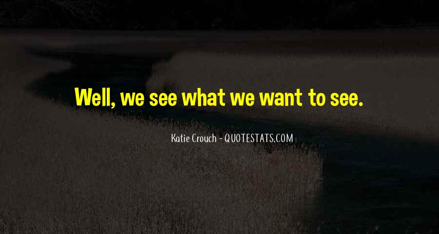 What We Want To See Quotes #158077