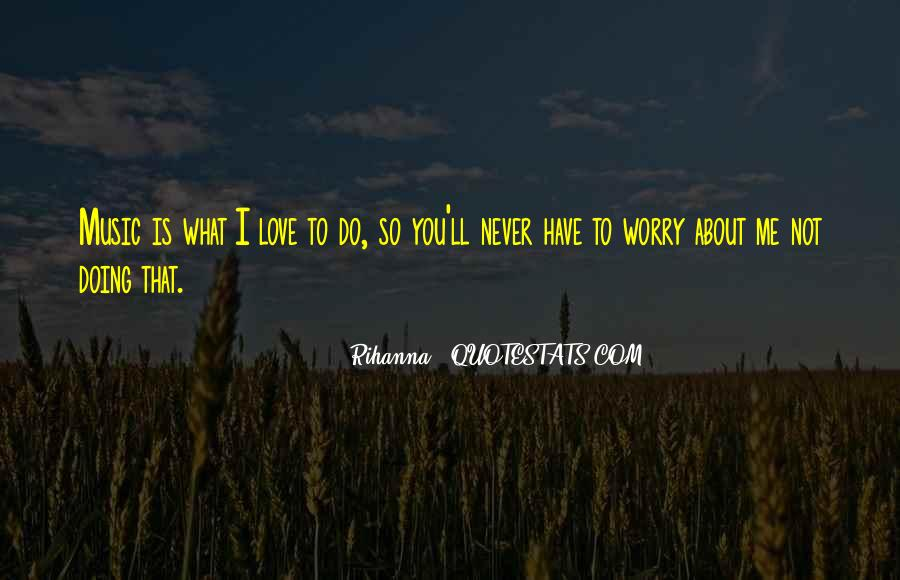 What You Do To Me Love Quotes #657658