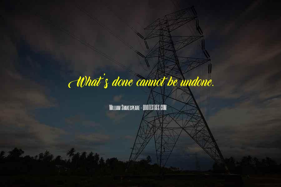 What's Done Cannot Be Undone Quotes #1317532
