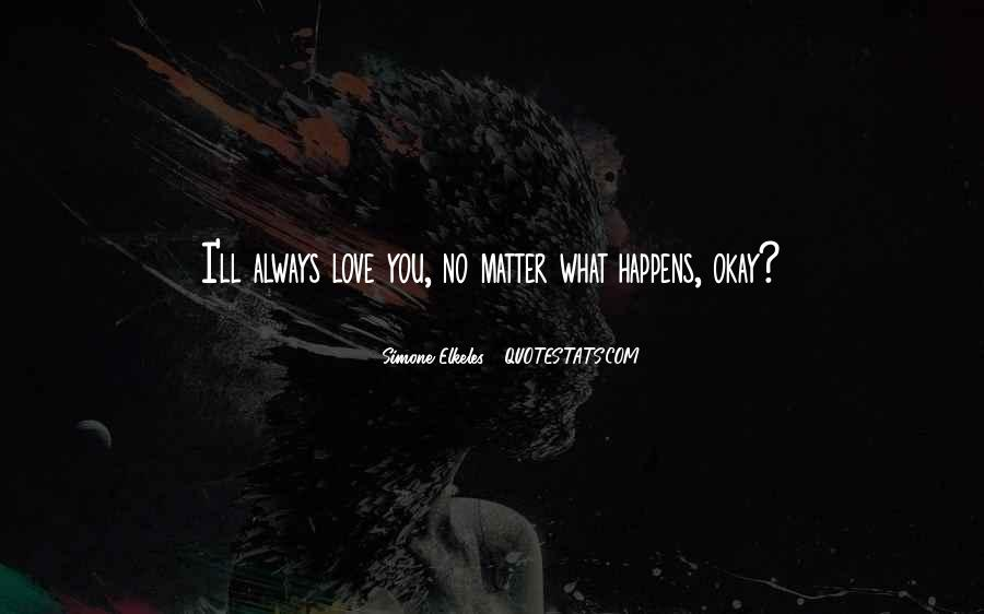 Whatever Happens I Ll Always Love You Quotes #1331613