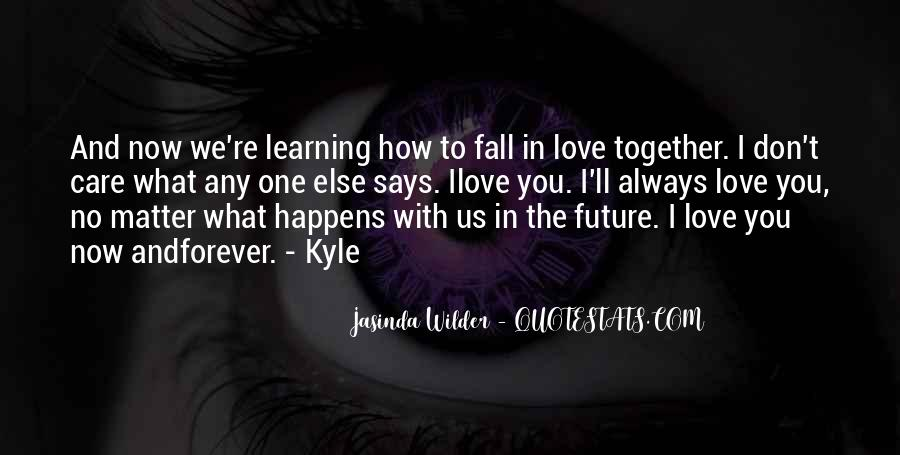 Whatever Happens I Ll Always Love You Quotes #1427423