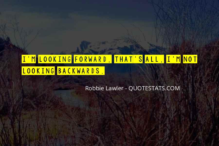 Quotes About Looking Backwards #567474