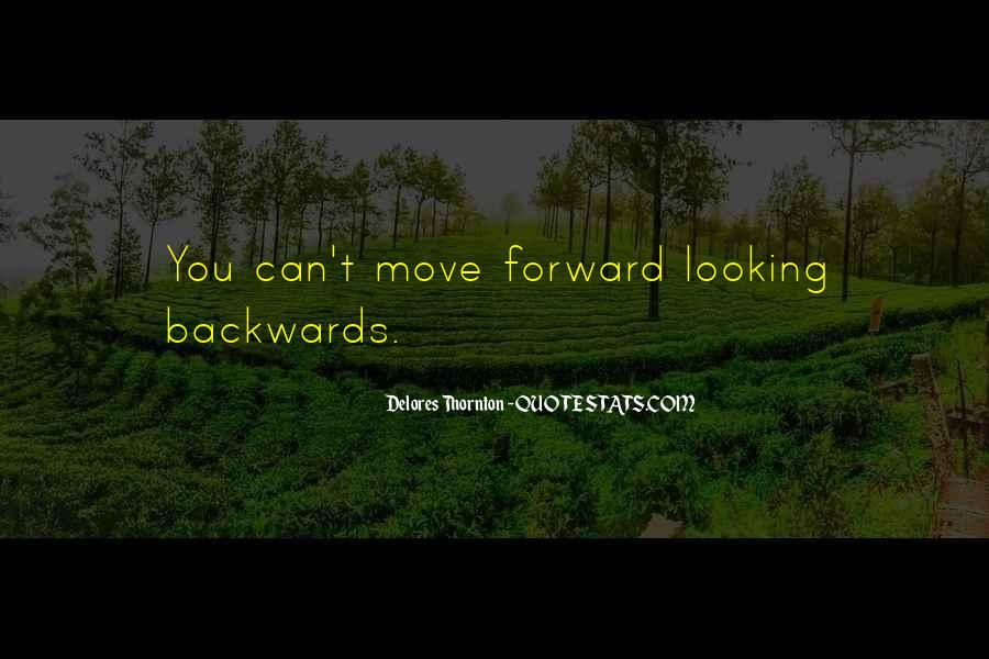 Quotes About Looking Backwards #70336