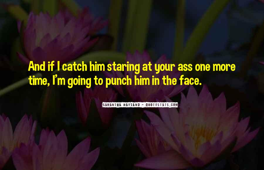 When You Catch Him Staring At You Quotes #1871133