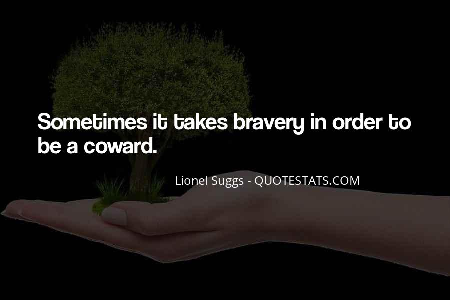 Quotes About Bravery And Cowardice #1749629