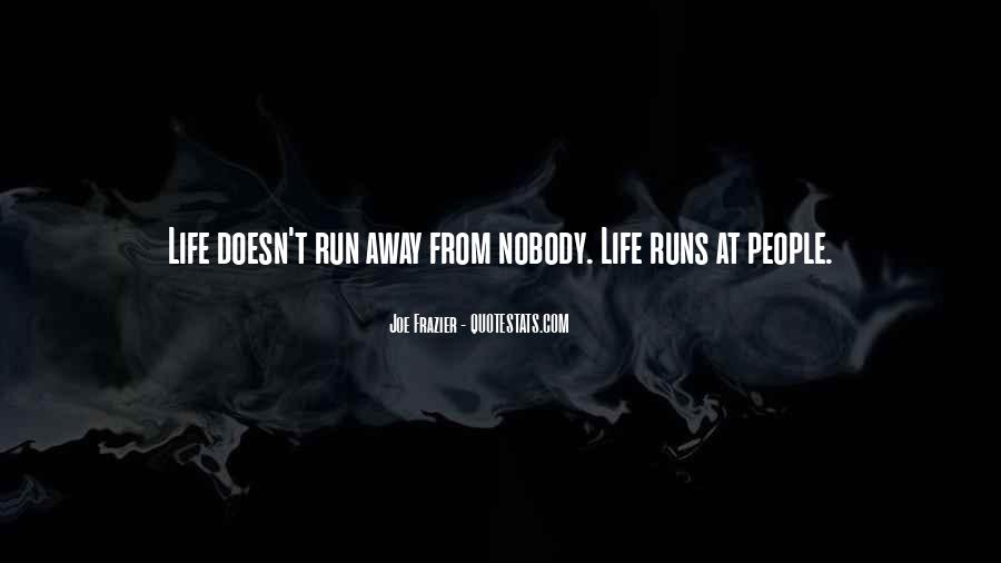 When You Want To Run Away From Life Quotes #341573